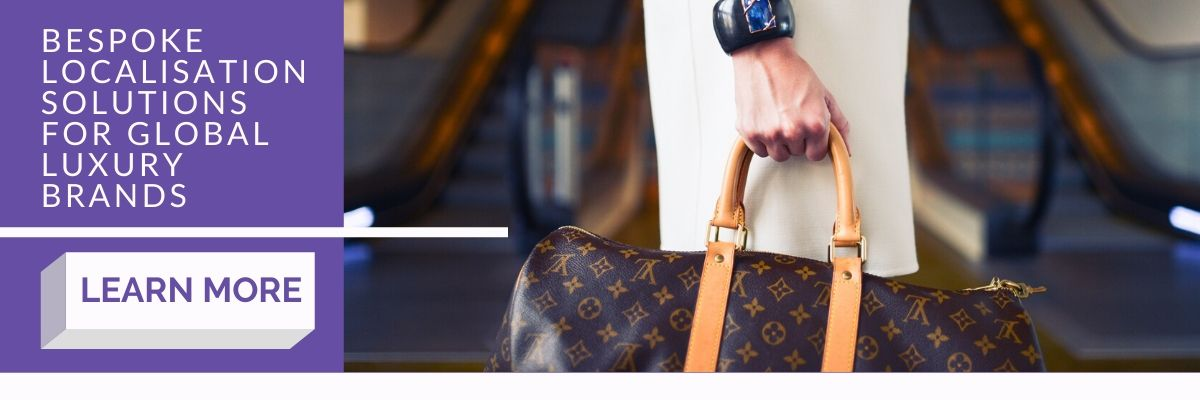 Bespoke localisation solutions for global luxury brands. Learn more.